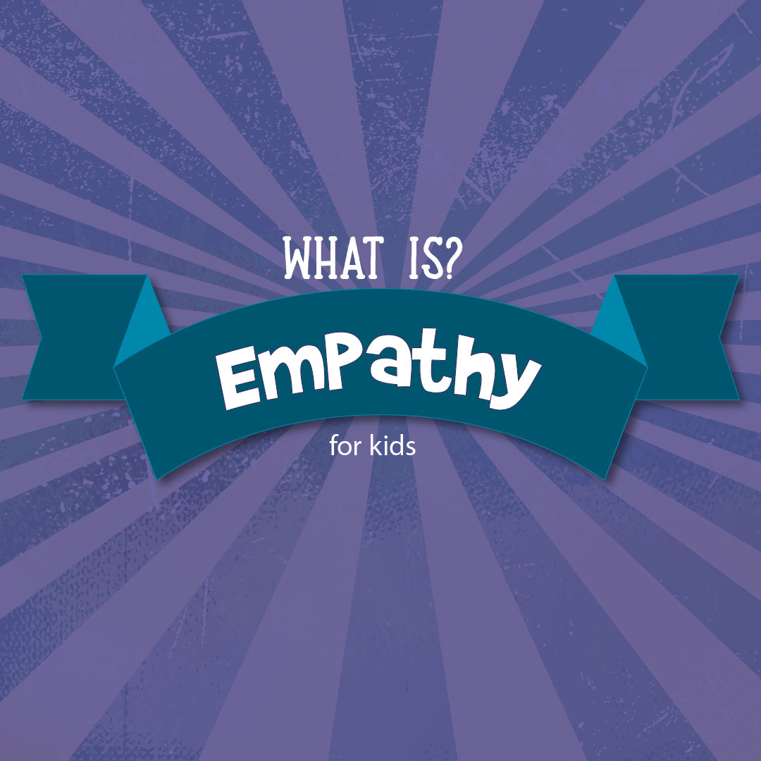 What is Empathy? An empathy definition for kids.
