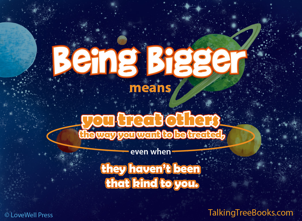 'Being bigger means you treat others the way you want to be treated...'- Positive quote for kids SEL and character matters